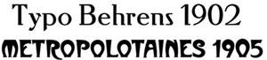 Mostra de la font tipogràfica Behrens (1902) de Peter Behrens per a la foneria Solotype i la font Metropolotaines (1905), d'Hector Guimard per a Linotype; ambdues són creacions tipogràfiques d'estil modernista al començament del s. XX. Nota legal: visualització de les tipografies extretes de http://new.myfonts.com/